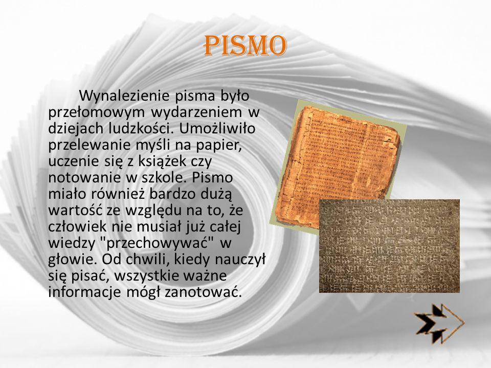 Pismo Wynalezienie pisma było przełomowym wydarzeniem w dziejach ludzkości. Umożliwiło przelewanie myśli na papier, uczenie się z książek czy notowani