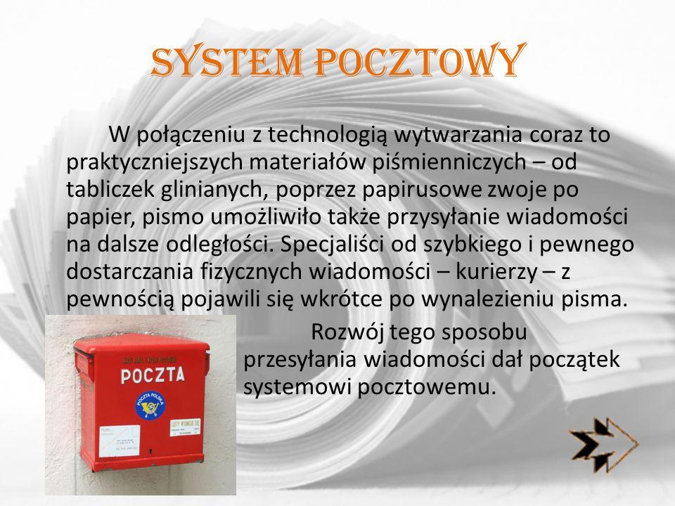 System pocztowy W połączeniu z technologią wytwarzania coraz to praktyczniejszych materiałów piśmienniczych – od tabliczek glinianych, poprzez papirus