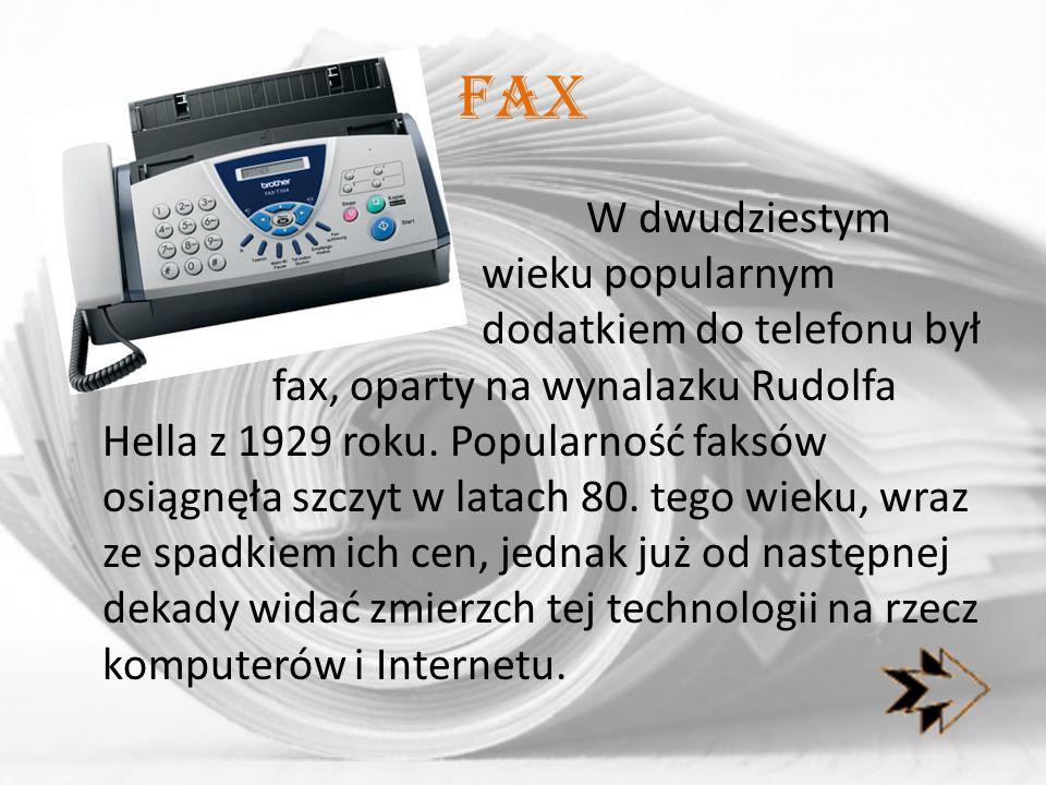 FaX W dwudziestym wieku popularnym dodatkiem do telefonu był fax, oparty na wynalazku Rudolfa Hella z 1929 roku. Popularność faksów osiągnęła szczyt w