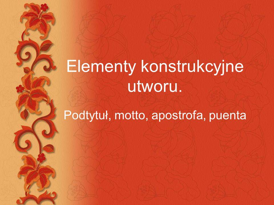 Elementy konstrukcyjne utworu. Podtytuł, motto, apostrofa, puenta