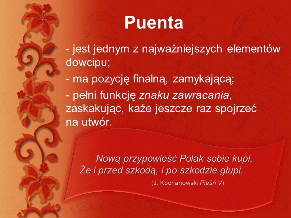 Puenta - jest jednym z najważniejszych elementów dowcipu; - ma pozycję finalną, zamykającą; - pełni funkcję znaku zawracania, zaskakując, każe jeszcze