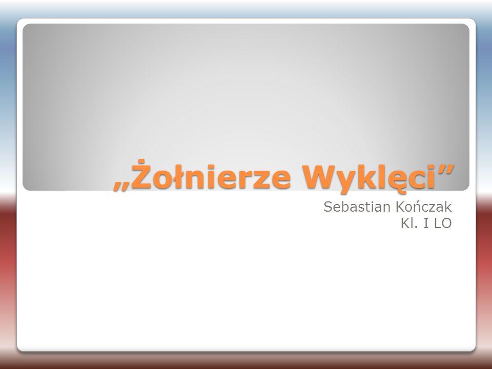 """""""Żołnierze Wyklęci"""" Sebastian Kończak Kl. I LO"""