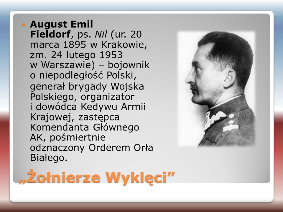 """""""Żołnierze Wyklęci"""" August Emil Fieldorf, ps. Nil (ur. 20 marca 1895 w Krakowie, zm. 24 lutego 1953 w Warszawie) – bojownik o niepodległość Polski, ge"""