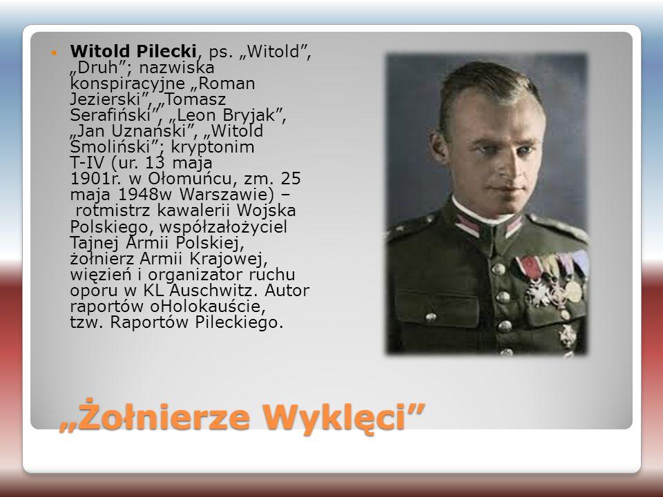 """""""Żołnierze Wyklęci"""" Witold Pilecki, ps. """"Witold"""", """"Druh""""; nazwiska konspiracyjne """"Roman Jezierski"""", """"Tomasz Serafiński"""", """"Leon Bryjak"""", """"Jan Uznański"""""""