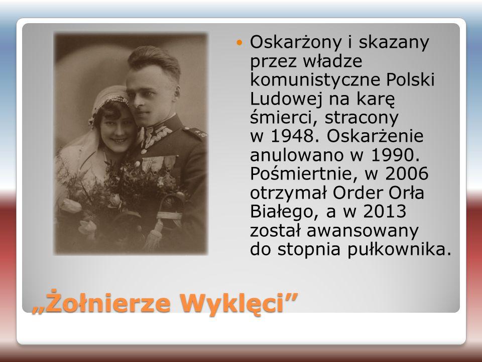 """""""Żołnierze Wyklęci"""" Oskarżony i skazany przez władze komunistyczne Polski Ludowej na karę śmierci, stracony w 1948. Oskarżenie anulowano w 1990. Pośmi"""