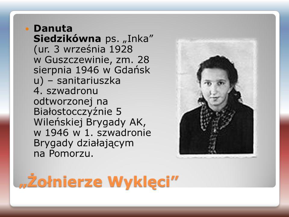 """""""Żołnierze Wyklęci"""" Danuta Siedzikówna ps. """"Inka"""" (ur. 3 września 1928 w Guszczewinie, zm. 28 sierpnia 1946 w Gdańsk u) – sanitariuszka 4. szwadronu o"""