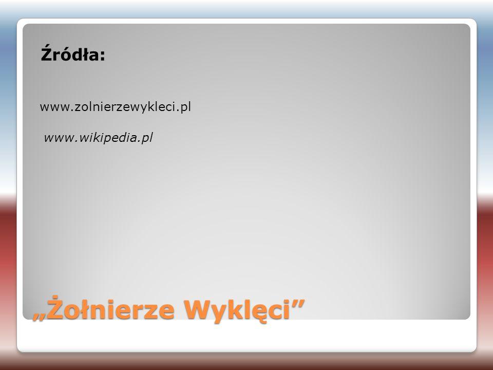 """""""Żołnierze Wyklęci"""" Źródła: www.zolnierzewykleci.pl www.wikipedia.pl"""