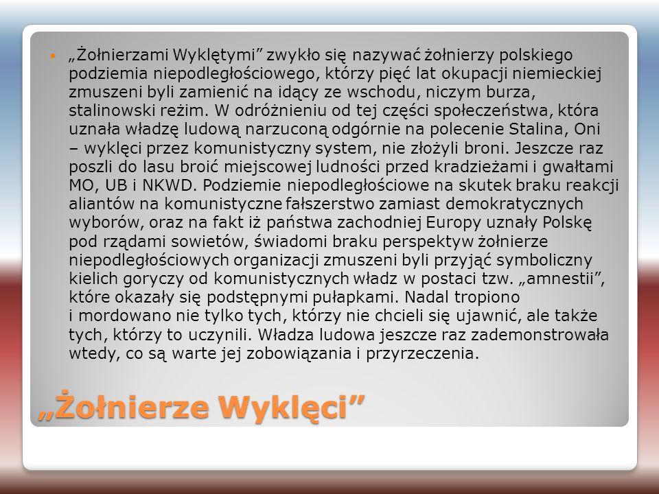 """""""Żołnierze Wyklęci"""" """"Żołnierzami Wyklętymi"""" zwykło się nazywać żołnierzy polskiego podziemia niepodległościowego, którzy pięć lat okupacji niemieckiej"""