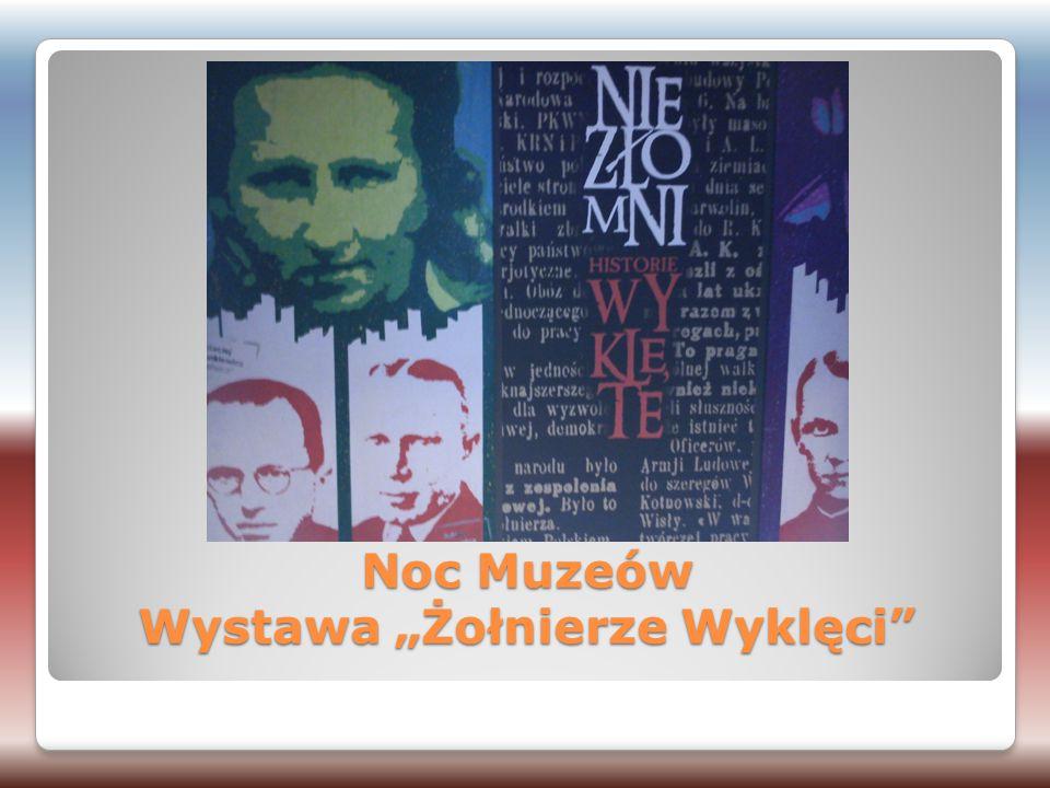 """Noc Muzeów Wystawa """"Żołnierze Wyklęci"""""""