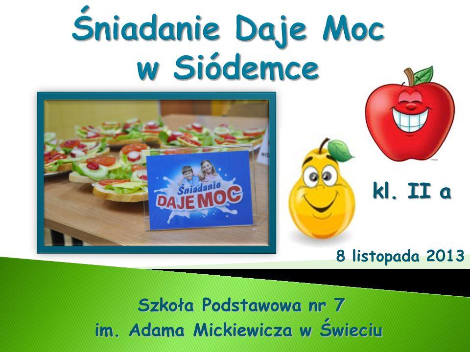 Szkoła Podstawowa nr 7 Szkoła Podstawowa nr 7 im. Adama Mickiewicza w Świeciu kl. II a 8 listopada 2013
