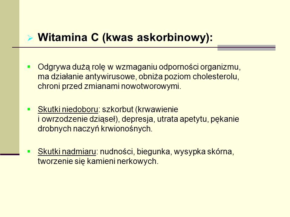  Witamina C (kwas askorbinowy):  Odgrywa dużą rolę w wzmaganiu odporności organizmu, ma działanie antywirusowe, obniża poziom cholesterolu, chroni p
