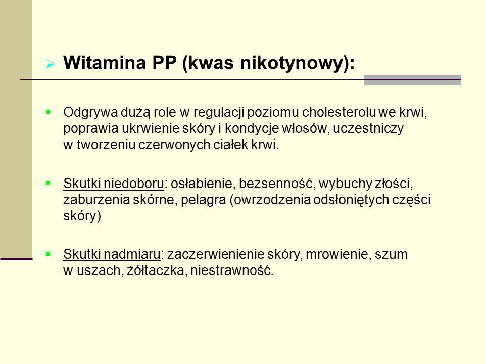  Witamina PP (kwas nikotynowy):  Odgrywa dużą role w regulacji poziomu cholesterolu we krwi, poprawia ukrwienie skóry i kondycje włosów, uczestniczy