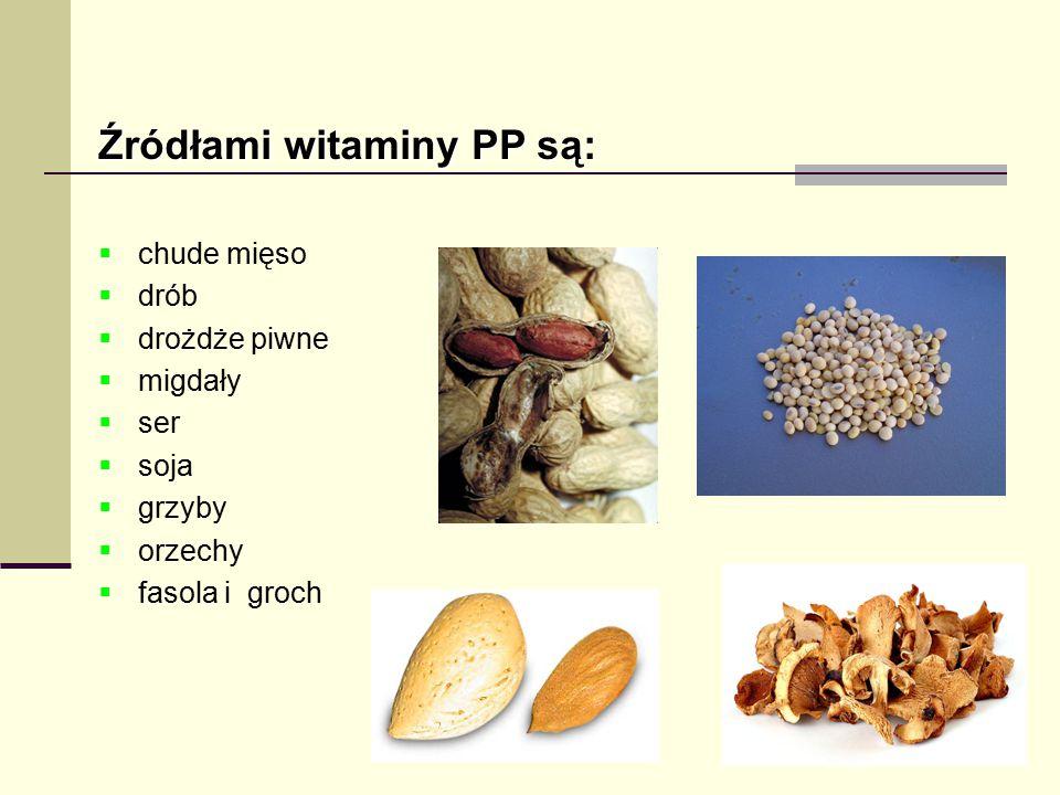 Źródłami witaminy PP są:  chude mięso  drób  drożdże piwne  migdały  ser  soja  grzyby  orzechy  fasola i groch
