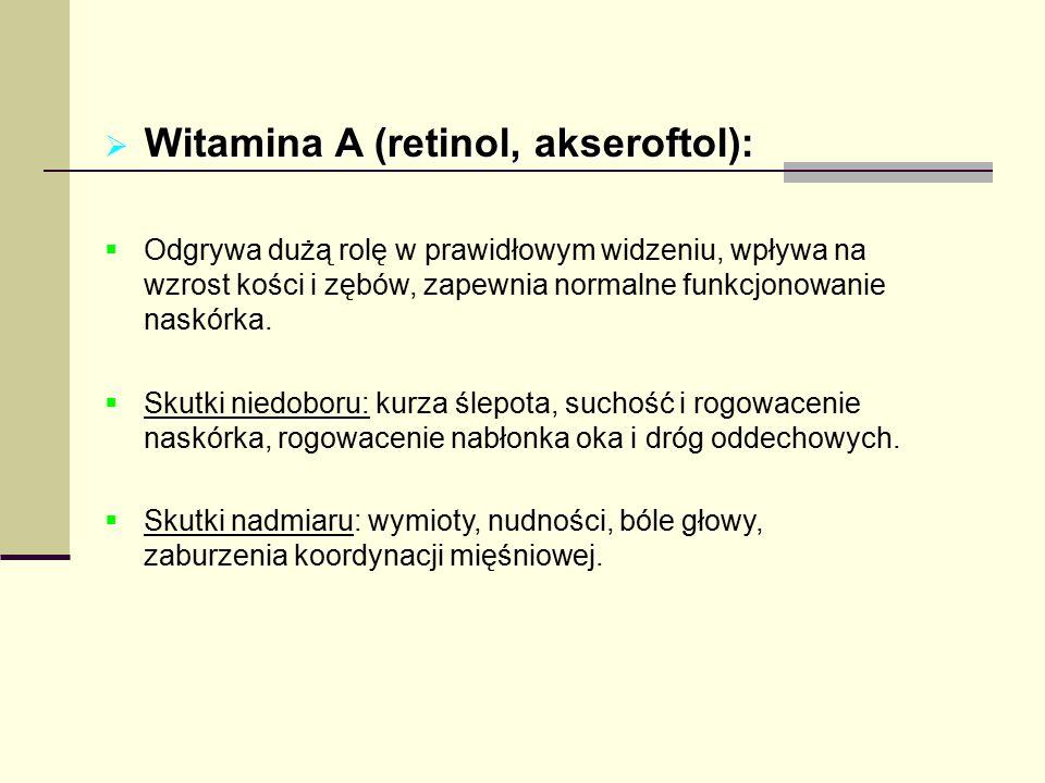  Witamina A (retinol, akseroftol):  Odgrywa dużą rolę w prawidłowym widzeniu, wpływa na wzrost kości i zębów, zapewnia normalne funkcjonowanie naskó