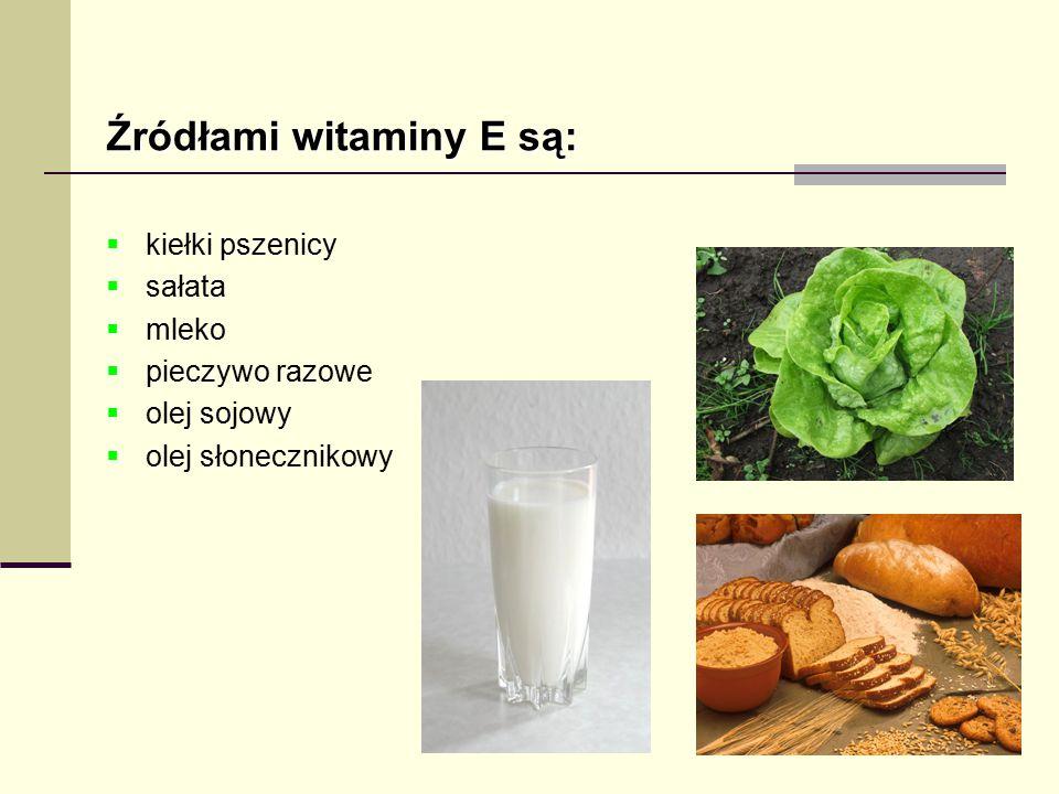 Źródłami witaminy E są:  kiełki pszenicy  sałata  mleko  pieczywo razowe  olej sojowy  olej słonecznikowy