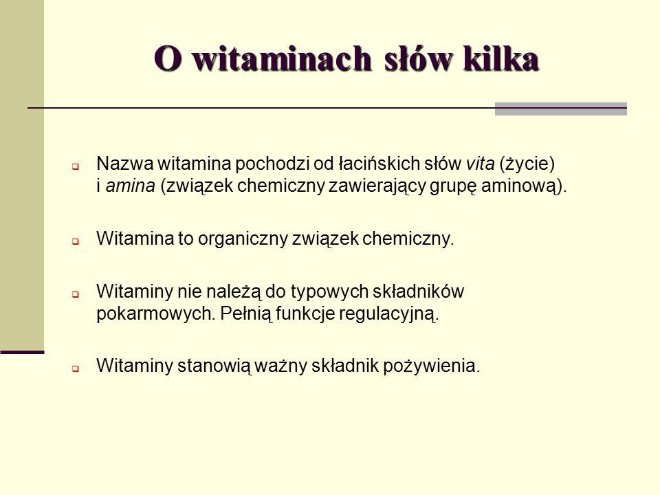 O witaminach słów kilka  Nazwa witamina pochodzi od łacińskich słów vita (życie) i amina (związek chemiczny zawierający grupę aminową).  Witamina to