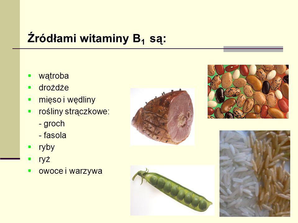 Źródłami witaminyB 1 są: Źródłami witaminy B 1 są:  wątroba  drożdże  mięso i wędliny  rośliny strączkowe: - groch - fasola  ryby  ryż  owoce i