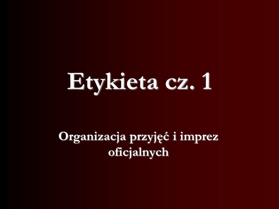Etykieta cz. 1 Organizacja przyjęć i imprez oficjalnych