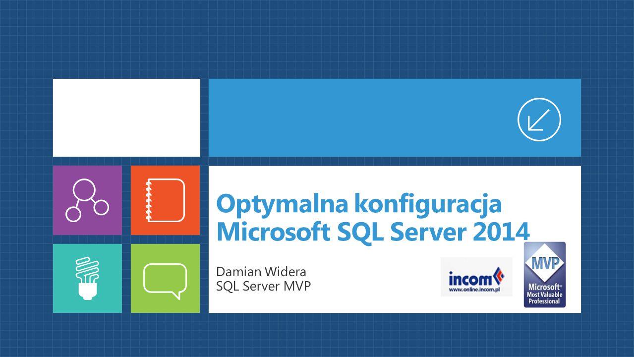 Optymalna konfiguracja Microsoft SQL Server 2014 Damian Widera SQL Server MVP
