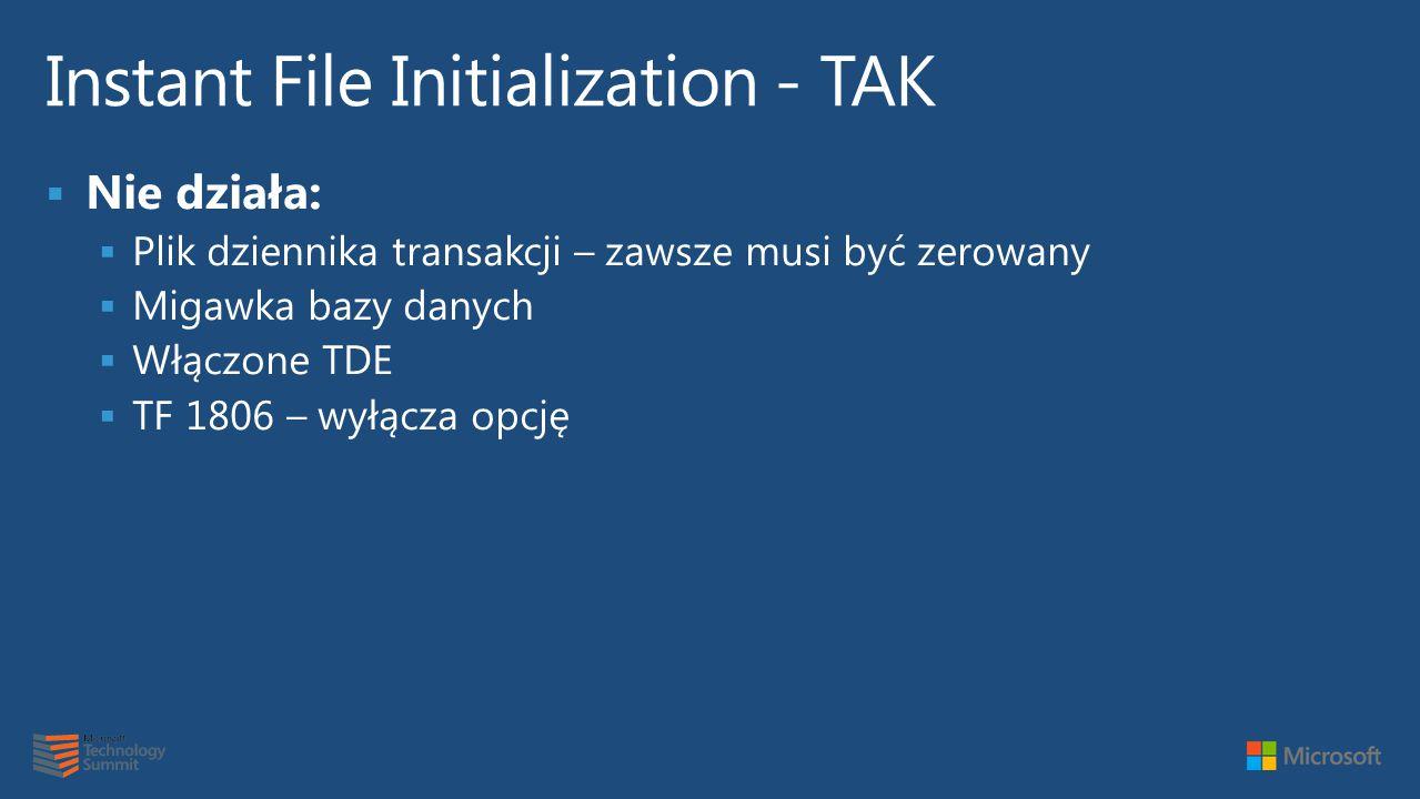  Nie działa:  Plik dziennika transakcji – zawsze musi być zerowany  Migawka bazy danych  Włączone TDE  TF 1806 – wyłącza opcję