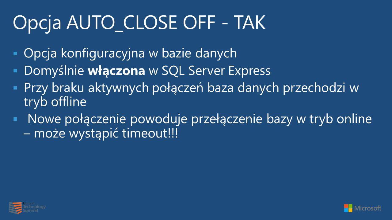  Opcja konfiguracyjna w bazie danych  Domyślnie włączona w SQL Server Express  Przy braku aktywnych połączeń baza danych przechodzi w tryb offline  Nowe połączenie powoduje przełączenie bazy w tryb online – może wystąpić timeout!!!