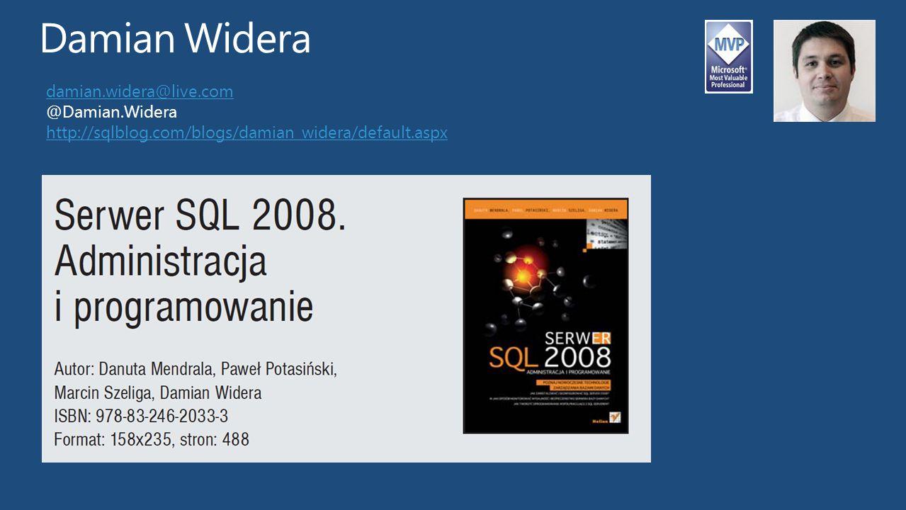 damian.widera@live.com @Damian.Widera http://sqlblog.com/blogs/damian_widera/default.aspx