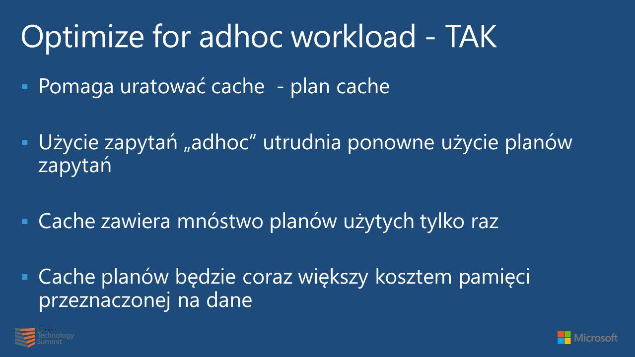 """ Pomaga uratować cache - plan cache  Użycie zapytań """"adhoc utrudnia ponowne użycie planów zapytań  Cache zawiera mnóstwo planów użytych tylko raz  Cache planów będzie coraz większy kosztem pamięci przeznaczonej na dane"""