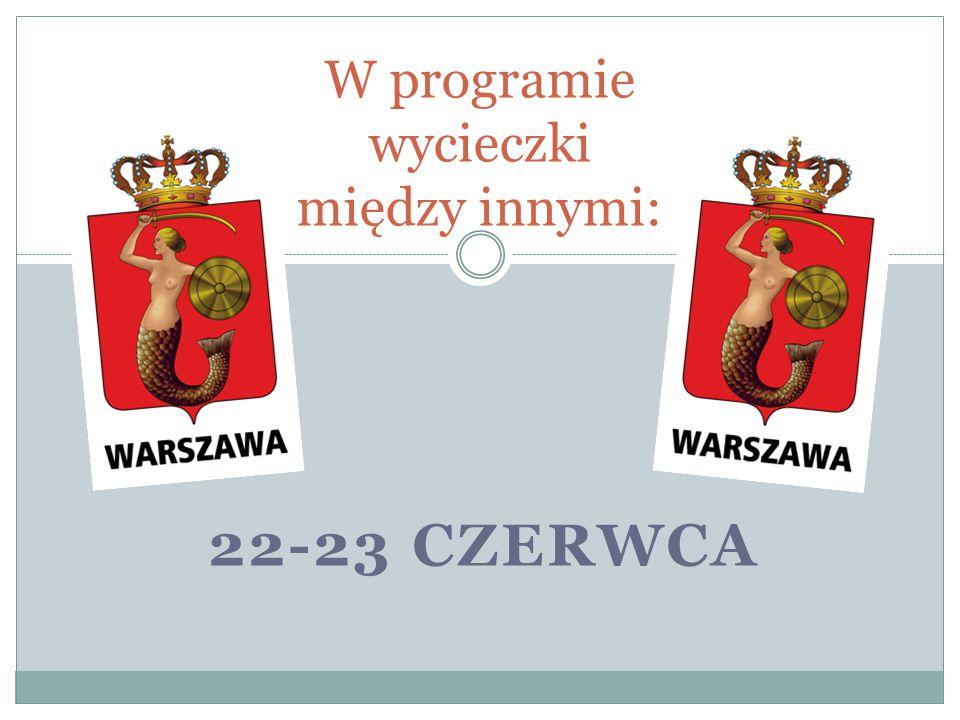 22-23 CZERWCA W programie wycieczki między innymi: