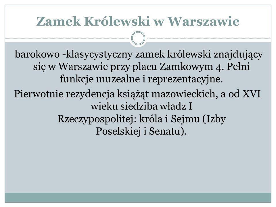 Zamek Królewski w Warszawie barokowo -klasycystyczny zamek królewski znajdujący się w Warszawie przy placu Zamkowym 4.
