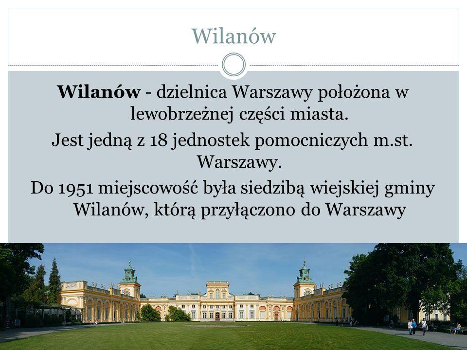 Wilanów Wilanów - dzielnica Warszawy położona w lewobrzeżnej części miasta.