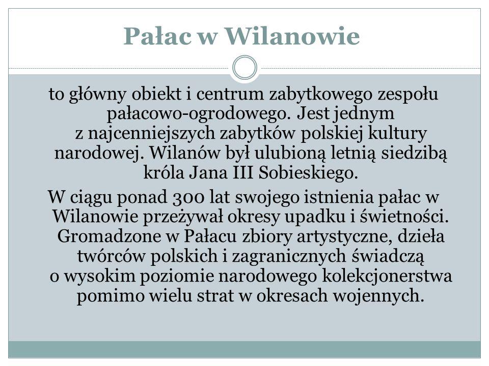 Pałac w Wilanowie to główny obiekt i centrum zabytkowego zespołu pałacowo-ogrodowego.
