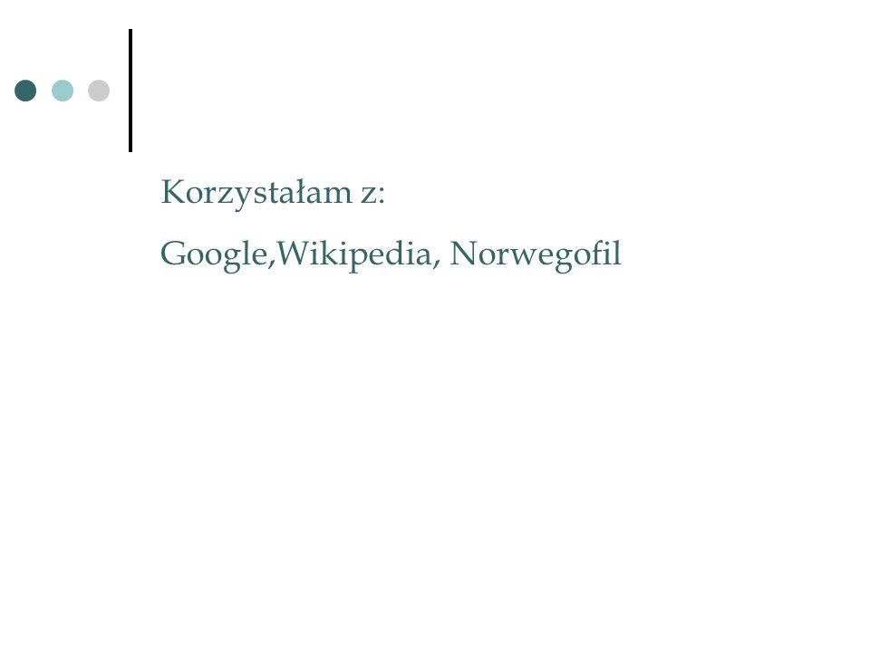Korzystałam z: Google,Wikipedia, Norwegofil