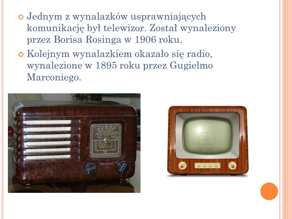 Jednym z wynalazków usprawniających komunikację był telewizor. Został wynaleziony przez Borisa Rosinga w 1906 roku. Kolejnym wynalazkiem okazało się r