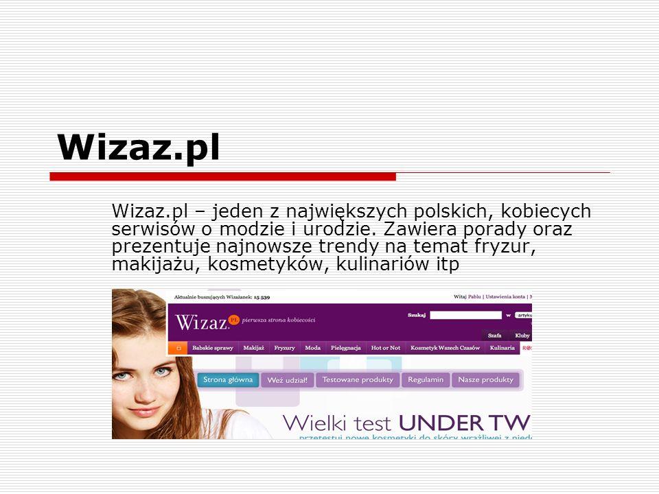 Wizaz.pl Wizaz.pl – jeden z największych polskich, kobiecych serwisów o modzie i urodzie. Zawiera porady oraz prezentuje najnowsze trendy na temat fry