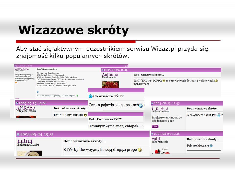 Wiza z owe skróty Aby stać się aktywnym uczestnikiem serwisu Wizaz.pl przyda się znajomość kilku popularnych skrótów.