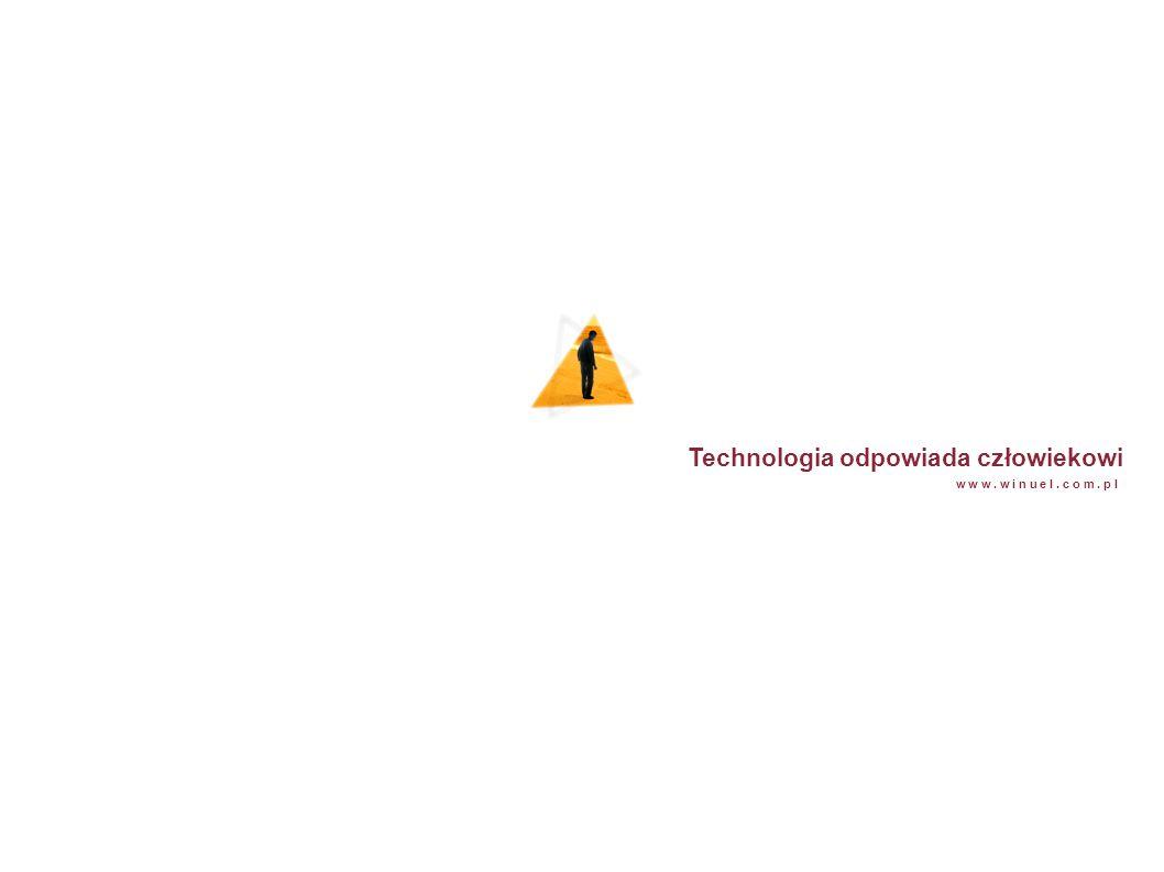 Technologia odpowiada człowiekowi w w w. w i n u e l. c o m. p l