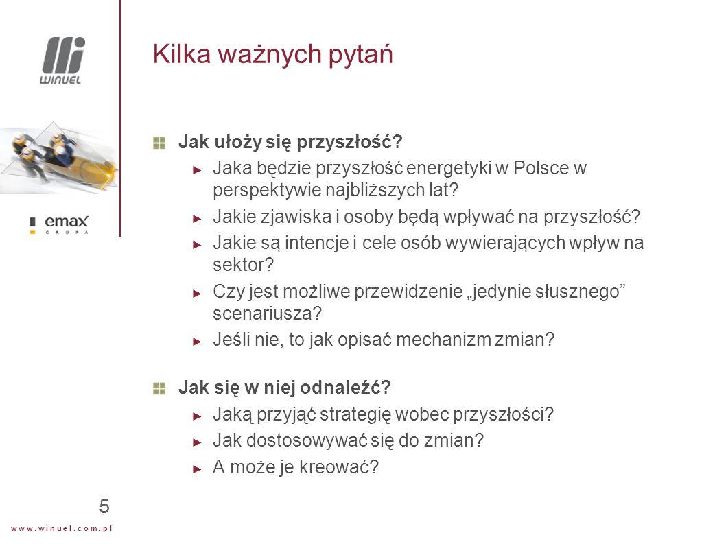 w w w. w i n u e l. c o m. p l 5 Kilka ważnych pytań Jak ułoży się przyszłość? ► Jaka będzie przyszłość energetyki w Polsce w perspektywie najbliższyc