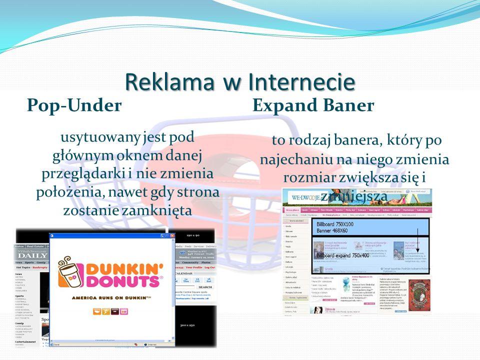 Reklama w Internecie Pop-Under usytuowany jest pod głównym oknem danej przeglądarki i nie zmienia położenia, nawet gdy strona zostanie zamknięta Expand Baner to rodzaj banera, który po najechaniu na niego zmienia rozmiar zwiększa się i zmniejsza