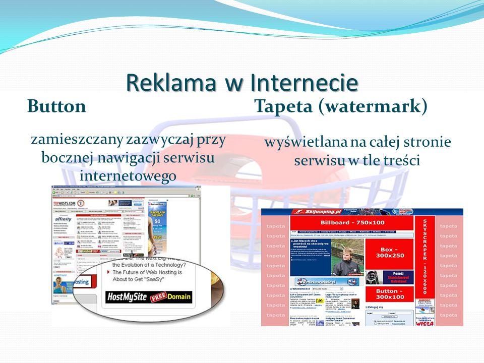 Reklama w Internecie Button zamieszczany zazwyczaj przy bocznej nawigacji serwisu internetowego Tapeta (watermark) wyświetlana na całej stronie serwisu w tle treści