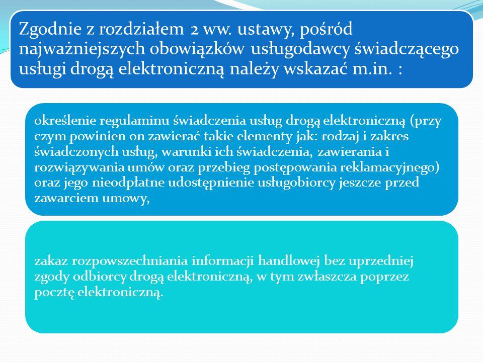 Zgodnie z rozdziałem 2 ww. ustawy, pośród najważniejszych obowiązków usługodawcy świadczącego usługi drogą elektroniczną należy wskazać m.in. : określ