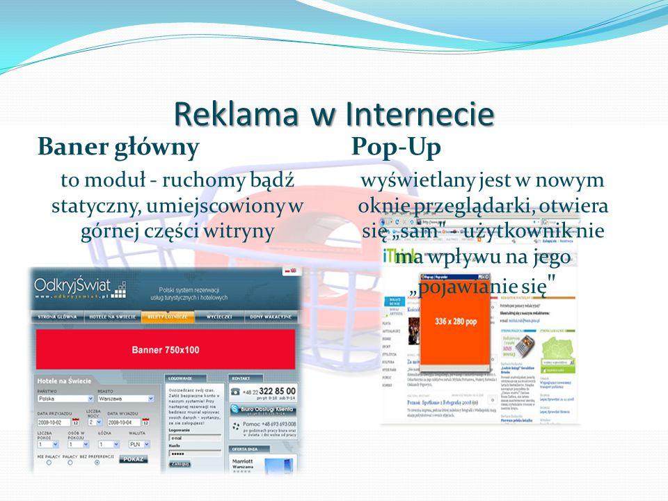 """Reklama w Internecie Baner główny to moduł - ruchomy bądź statyczny, umiejscowiony w górnej części witryny Pop-Up wyświetlany jest w nowym oknie przeglądarki, otwiera się """"sam - użytkownik nie ma wpływu na jego """"pojawianie się"""
