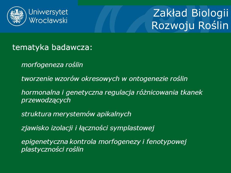 Zakład Biologii Rozwoju Roślin tematyka badawcza: tematyka badawcza: morfogeneza roślin tworzenie wzorów okresowych w ontogenezie roślin hormonalna i