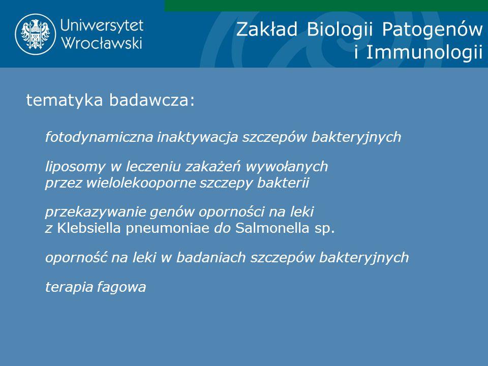 Zakład Biologii Patogenów i Immunologii tematyka badawcza: fotodynamiczna inaktywacja szczepów bakteryjnych liposomy w leczeniu zakażeń wywołanych prz