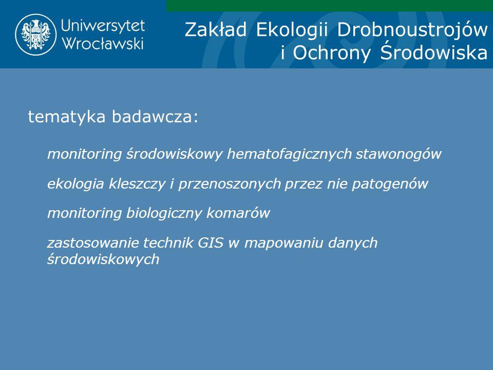 Zakład Ekologii Drobnoustrojów i Ochrony Środowiska tematyka badawcza: monitoring środowiskowy hematofagicznych stawonogów ekologia kleszczy i przenos