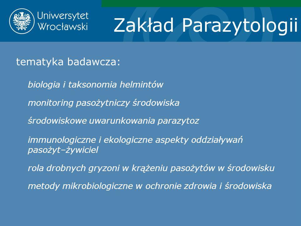 Zakład Parazytologii tematyka badawcza: biologia i taksonomia helmintów monitoring pasożytniczy środowiska środowiskowe uwarunkowania parazytoz immuno