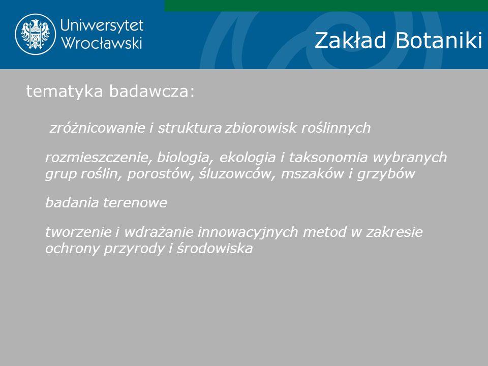 Zakład Botaniki tematyka badawcza: zróżnicowanie i struktura zbiorowisk roślinnych rozmieszczenie, biologia, ekologia i taksonomia wybranych grup rośl