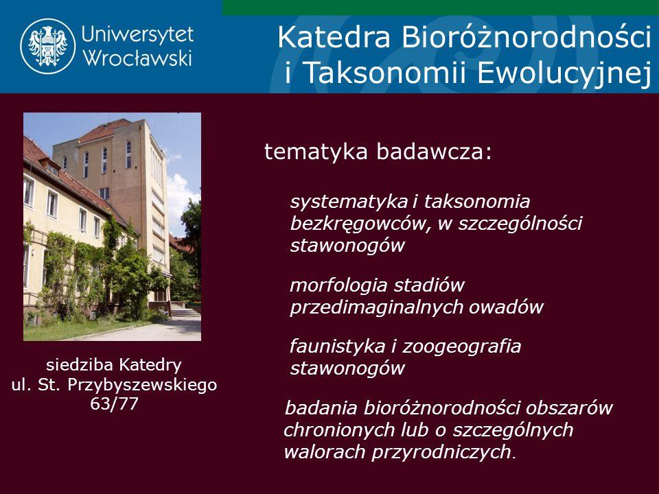 Katedra Bioróżnorodności i Taksonomii Ewolucyjnej tematyka badawcza: systematyka i taksonomia bezkręgowców, w szczególności stawonogów morfologia stad