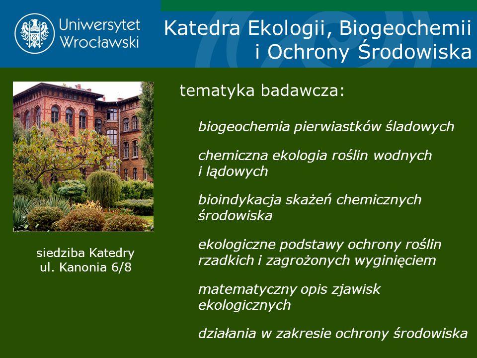 Katedra Ekologii, Biogeochemii i Ochrony Środowiska tematyka badawcza: biogeochemia pierwiastków śladowych chemiczna ekologia roślin wodnych i lądowyc