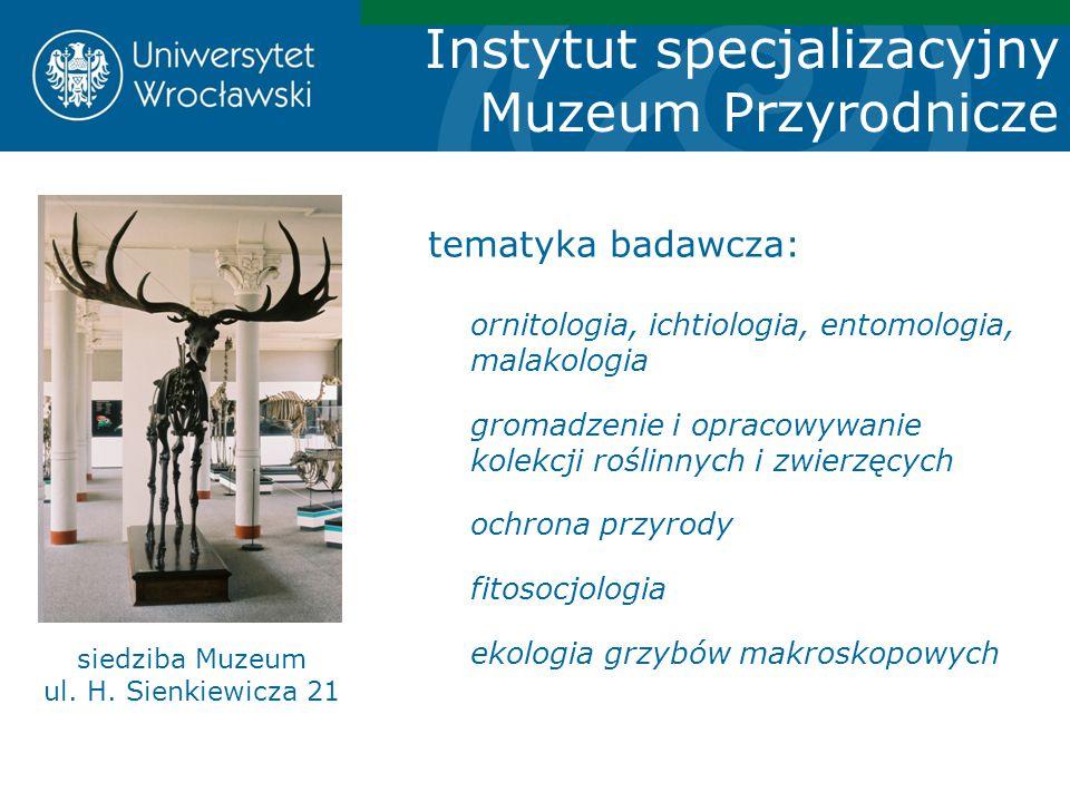 Instytut specjalizacyjny Muzeum Przyrodnicze siedziba Muzeum ul. H. Sienkiewicza 21 tematyka badawcza: ornitologia, ichtiologia, entomologia, malakolo