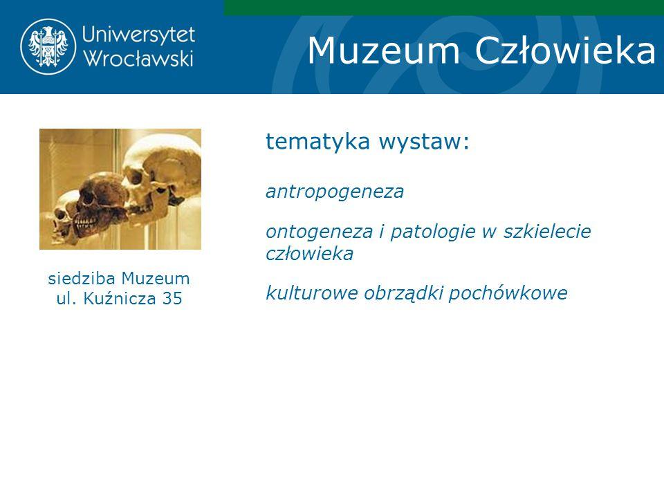 Muzeum Człowieka siedziba Muzeum ul. Kuźnicza 35 tematyka wystaw: antropogeneza ontogeneza i patologie w szkielecie człowieka kulturowe obrządki pochó